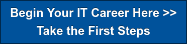 Begin Your IT Career Here >> Take the First Steps
