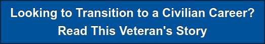 Looking to Transition to a Civilian Career? Read This Veteran's Story