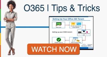 Microsoft O365 Tips & Tricks Watch Now >>