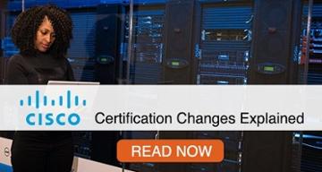 Read Cisco Certification Changes Explained >>