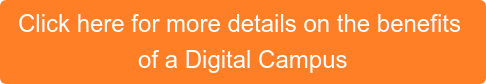Click here for more details on the benefits  of a Digital Campus