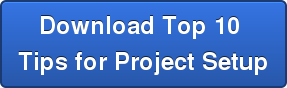 Download Top 10  Tips for Project Setup