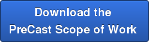 Download the  PreCast Scope of Work