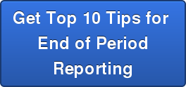 Get Top 10 Tipsfor  End of Period Reporting