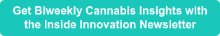 Get Biweekly Cannabis Insights with the Inside Innovation Newsletter