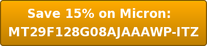 Save 15% on Micron:  MT29F128G08AJAAAWP-ITZ