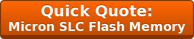Quick Quote: Micron SLC Flash Memory