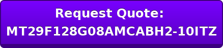 Request Quote:  MT29F128G08AMCABH2-10ITZ