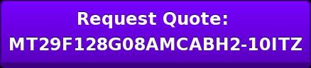 Request Quote: MT29F128G08AMCABH2-10ITZ