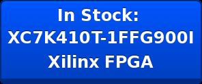 In Stock: XC7K410T-1FFG900I Xilinx FPGA