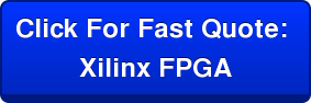 Click For Fast Quote:  Xilinx FPGA