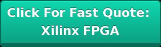 Click For Fast Quote:  Xilinx FPGA