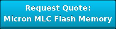 Request Quote: Micron MLC Flash Memory