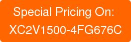 Special Pricing On: XC2V1500-4FG676C