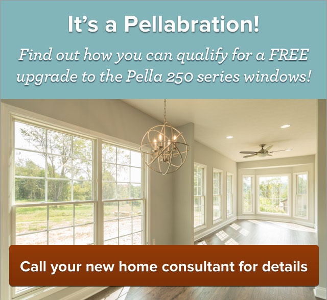 It's a Pellabration! Find out how you can qualify for a FREE updagrade to the Pella 250 series windows! Call your new home consultant for details.