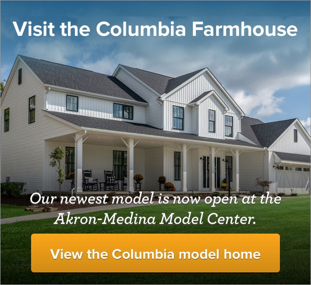 Visit the Columbia Farmhouse. Our newest model is now open at the Akron-Medina model center. View the Columbia model home.