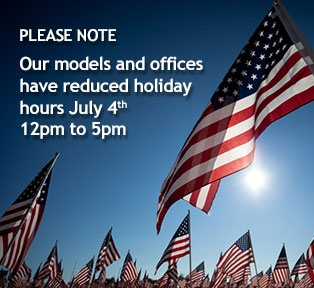 Please note our models and offices have reduced holiday hours July 4th 12pm to 5pm.