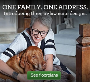 One family. One address. Introducing three in-law suite designs - click to see floorplans