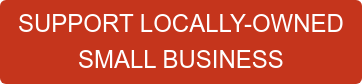 SUPPORT LOCALLY-OWNED SMALL BUSINESS