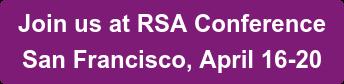 Join us at RSA Conference San Francisco, April 16-20