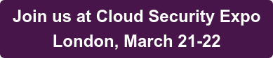 Join us at Cloud Security Expo London, March 21-22