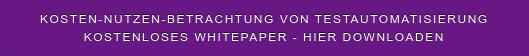 Kosten-Nutzen-Betrachtung von Testautomatisierung Kostenloses Whitepaper - hier downloaden