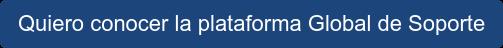 Quiero conocer la plataforma Global de Soporte