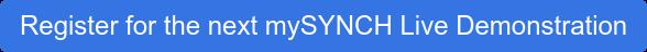 Register for the next mySYNCH Live Demonstration