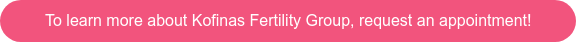 To learn more about Kofinas Fertility Group, request an appointment!