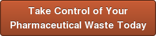 Take Control of Your Pharmaceutical Waste Today