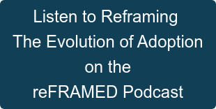 Listen to Reframing  The Evolution of Adoption on the reFRAMED Podcast
