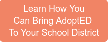 Learn How You Can Bring AdoptED  To Your School District