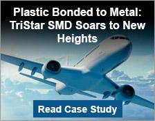 Plastic Bonded to Metal: TriStar SMD Soars to New Heights