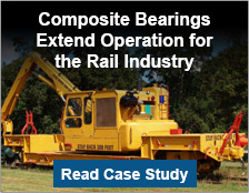 Composite Bearings Extend Operation for The Rail Industry