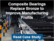 Composite Bearings Replace Bronze to Improve Manufacturing Profits