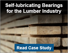 Self-lubricating Bearings for the Lumber Industry