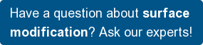 Have a question about surface  modification? Ask our experts!