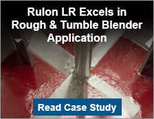 Rulon LR Excels in Rough & Tumble Blender Application