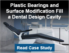 Plastic Bearings and Surface Modification Fill a Dental Design Cavity