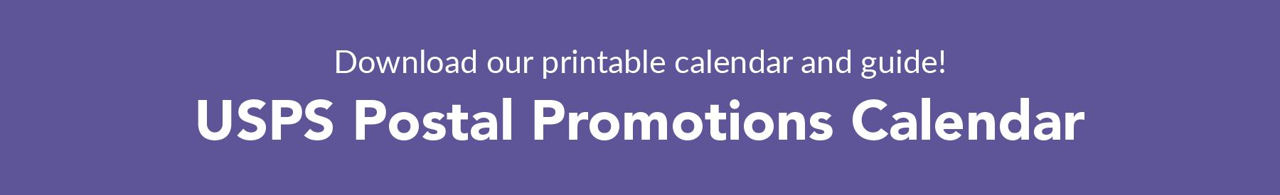 Download our USPS Postal Promotions Calendar
