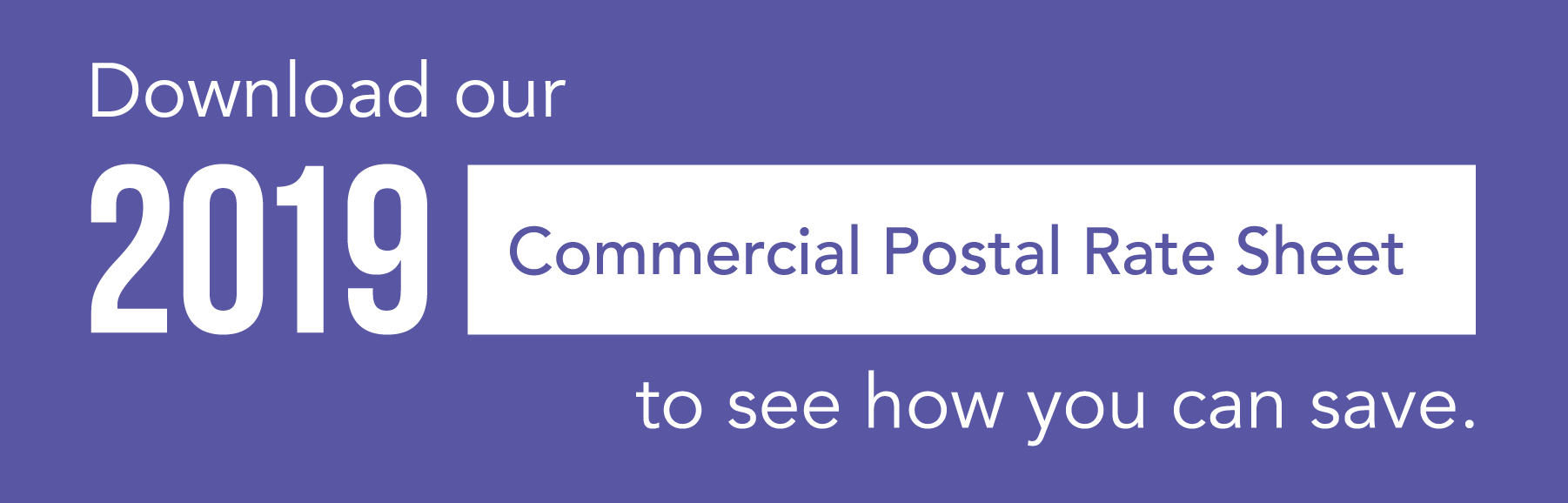 Download our 2019 Commercial Postal Rate Sheet