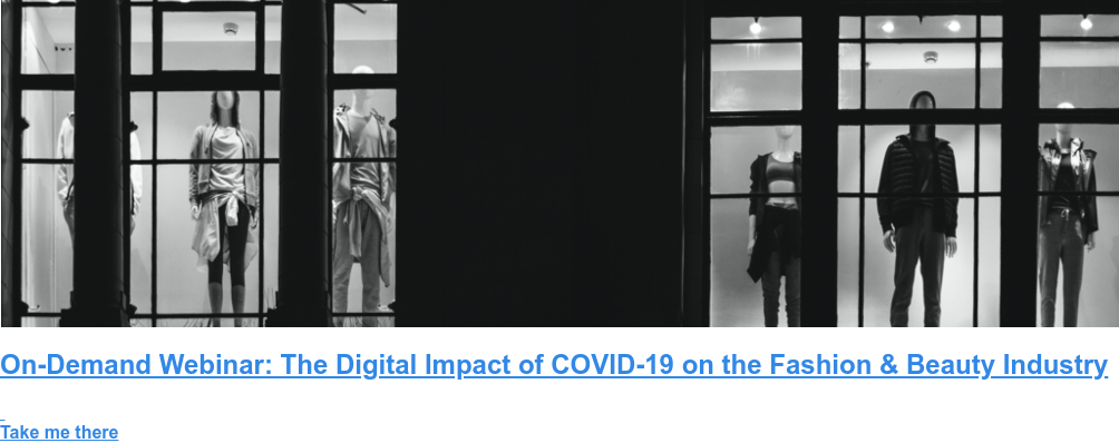 On-Demand Webinar: The Digital Impact of COVID-19 on the Fashion & Beauty  Industry     Take me there