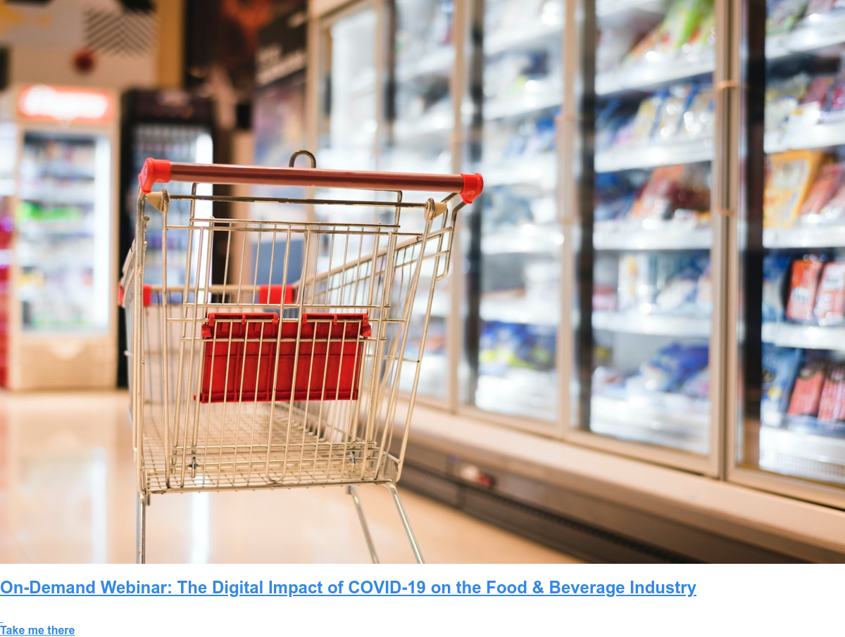 On-Demand Webinar: The Digital Impact of COVID-19 on the Food & Beverage  Industry    Take me there
