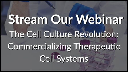 Stream Our InVitria Webinar The Cell Culture Revolution: Commercializing Therapeutic Cell Systems