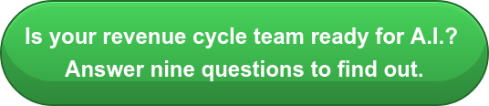 Is your revenue cycle team ready for A.I.? Answer nine questions to find out.