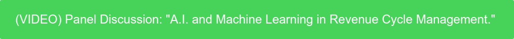 """(VIDEO) Panel Discussion: """"A.I. and Machine Learning in Revenue Cycle  Management."""""""