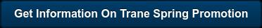Get Information On Trane Spring Promotion
