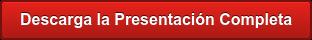 Descarga la Presentación Completa
