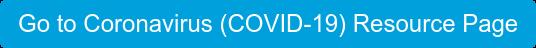 Go to Coronavirus (COVID-19) Resource Page