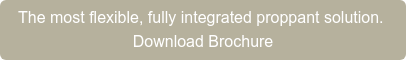 The most flexible, fully integrated proppant solution.  Download Brochure